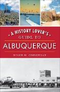 Cover-Bild zu A History Lover's Guide to Albuquerque (eBook) von Zimmerman, Roger M.