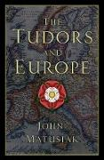 Cover-Bild zu The Tudors and Europe (eBook) von Matusiak, John