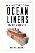 Cover-Bild zu A History of Ocean Liners in 50 Objects (eBook) von Berry, Mark