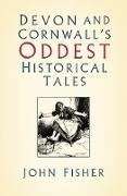 Cover-Bild zu Devon and Cornwall's Oddest Historical Tales (eBook) von Fisher, John
