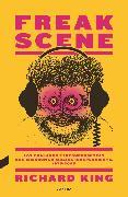 Cover-Bild zu Freak Scene: Los chalados e inconformistas que crearon la música independiente, 1975-2005 (eBook) von King, Richard