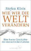 Cover-Bild zu Klein, Stefan: Wie wir die Welt verändern