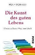Cover-Bild zu Die Kunst des guten Lebens von Dobelli, Rolf