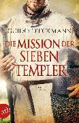 Cover-Bild zu Dieckmann, Guido: Die Mission der sieben Templer (eBook)