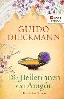 Cover-Bild zu Dieckmann, Guido: Die Heilerinnen von Aragón (eBook)