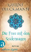 Cover-Bild zu Dieckmann, Guido: Die Frau mit den Seidenaugen (eBook)