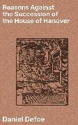 Cover-Bild zu Reasons Against the Succession of the House of Hanover (eBook) von Defoe, Daniel