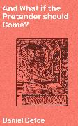 Cover-Bild zu And What if the Pretender should Come? (eBook) von Defoe, Daniel