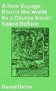 Cover-Bild zu A New Voyage Round the World by a Course Never Sailed Before (eBook) von Defoe, Daniel