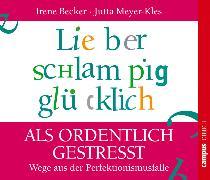 Cover-Bild zu Lieber schlampig glücklich als ordentlich gestresst (Audio Download) von Meyer-Kles, Jutta