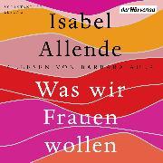 Cover-Bild zu Was wir Frauen wollen (Audio Download) von Allende, Isabel
