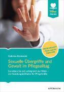 Cover-Bild zu Sexuelle Übergriffe und Gewalt im Pflegealltag von Koslowski, Gabriela