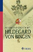 Cover-Bild zu Hirscher, Petra: Heilen und Kochen mit Hildegard von Bingen (eBook)