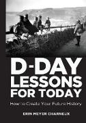 Cover-Bild zu Meyer Charneux, Erin: D-Day Lessons for Today: How to Create Your Future History
