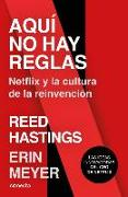 Cover-Bild zu Meyer, Erin: Aquí No Hay Reglas: Netflix Y La Cultura de la Reinvención / No Rules Rules: Netflix and the Culture of Reinvention