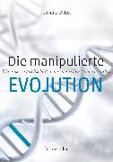 Cover-Bild zu Böhm, Thomas: Die manipulierte Evolution (eBook)