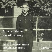 Cover-Bild zu Wellershoff, Dieter: Schau dir das an, das ist der Krieg (Audio Download)