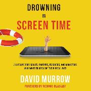 Cover-Bild zu Murrow, David: Drowning in Screen Time - A Lifeline for Adults, Parents, Teachers, and Ministers Who Want to Reclaim Their Real Lives (Unabridged) (Audio Download)
