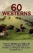 Cover-Bild zu Chambers, Robert W.: 60 WESTERNS: Cowboy Adventures, Yukon & Oregon Trail Tales, Famous Outlaws, Gold Rush Adventures (eBook)
