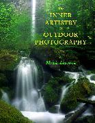 Cover-Bild zu Lissick, Mark Owen: Inner Artistry of Outdoor Photography (eBook)