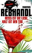 Cover-Bild zu Heiß ist die Liebe, kalt ist der Tod von Rebhandl, Manfred