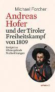 Cover-Bild zu Andreas Hofer und der Tiroler Freiheitskampf von 1809 von Forcher, Michael