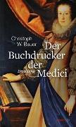 Cover-Bild zu Der Buchdrucker der Medici von Bauer, Christoph W.