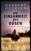 Cover-Bild zu Die Einsamkeit des Bösen von Dutzler, Herbert