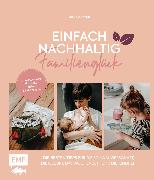 Cover-Bild zu Zohren, Julia: Einfach nachhaltig ins Familienglück - Umweltbewusst durch die ersten 6 Lebensjahre (eBook)