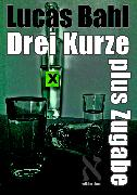 Cover-Bild zu Drei Kurze plus Zugabe (eBook) von Bahl, Lucas