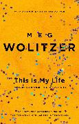 Cover-Bild zu Wolitzer, Meg: This Is My Life (eBook)