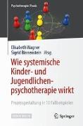 Cover-Bild zu Wie systemische Kinder- und Jugendlichenpsychotherapie wirkt von Wagner, Elisabeth (Hrsg.)