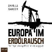 Cover-Bild zu Ganser, Daniele: Europa im Erdölrausch (Audio Download)