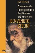 Cover-Bild zu Neumahr, Uwe: Die exzentrische Lebensgeschichte des Künstlers und Verbrechers Benvenuto Cellini (eBook)