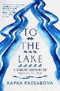 Cover-Bild zu Kassabova, Kapka: To the Lake: A Balkan Journey of War and Peace