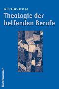 Cover-Bild zu Theologie der helfenden Berufe (eBook) von Benedict, Hans-Jürgen (Beitr.)