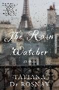 Cover-Bild zu De Rosnay, Tatiana: The Rain Watcher (eBook)