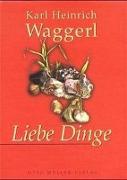 Cover-Bild zu Waggerl, Karl Heinrich: Liebe Dinge. Mit CD