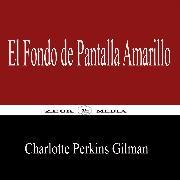 Cover-Bild zu Gilman, Charlotte Perkins: El Fondo de Pantalla Amarillo (eBook)
