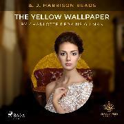 Cover-Bild zu Gilman, Charlotte Perkins: B. J. Harrison Reads The Yellow Wallpaper (Audio Download)