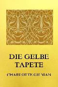 Cover-Bild zu Gilman, Charlotte Perkins: Die gelbe Tapete (eBook)