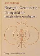 Cover-Bild zu Bewegte Geometrie - Übungsfeld für imaginatives Anschauen von Arnold, Bernhard