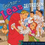 Cover-Bild zu Guitar-Leas Zeitreisen - Teil 5: Lea trifft Caesar (Audio Download) von Laube, Step