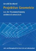 Cover-Bild zu Projektive Geometrie aus der Raumanschauung zeichnend entwickelt von Bernhard, Arnold