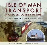 Cover-Bild zu Jenkins, Martin: Isle of Man Transport: A Colour Journey in Time (eBook)