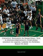 Cover-Bild zu Fort, Emeline: Greatest Rivalries in Basketball, Vol. 6 (Interconference): Featuring Celtics Vs Lakers, Lakers Vs Pistons, Bulls Vs Jazz