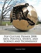 Cover-Bild zu Fort, Emeline: Pop Culture Primer 2008: Arts, Politics, Sports, and Science and Technology