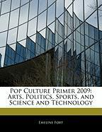 Cover-Bild zu Fort, Emeline: Pop Culture Primer 2009: Arts, Politics, Sports, and Science and Technology