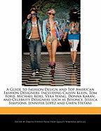 Cover-Bild zu Fort, Emeline: A Guide to Fashion Design and Top American Fashion Designers: Including Calvin Klein, Tom Ford, Michael Kors, Vera Wang, Donna Karan; And Celebrity