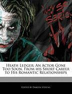 Cover-Bild zu Fort, Emeline: Heath Ledger: An Actor Gone Too Soon, from His Short Career to His Romantic Relationships